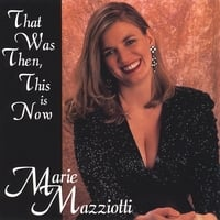 Marie Mazziotti | That Was Then, This Is Now
