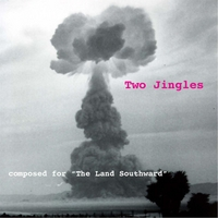 "Mark Arnest | Two Jingles: Composed for ""the Land Southward"""