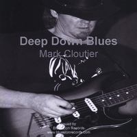 Mark Cloutier | Deep Down Blues
