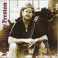 Mark Denny Preston | Dodgin' Bullets