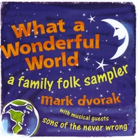 Mark Dvorak | What a Wonderful World: a Family Folk Sampler