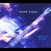 Mark Egan | About Now