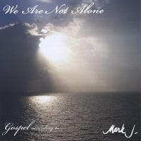 Mark J | We Are Not Alone