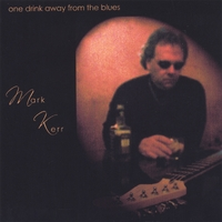 Mark Kerr | One Drink Away From The Blues