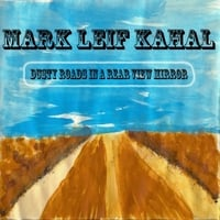 Mark Leif Kahal | Dusty Roads in a Rear View Mirror