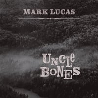 Mark Lucas | Uncle Bones