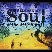 Mark May Band | Release My Soul