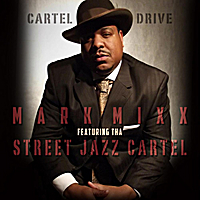 Mark Mixx | Cartel Drive (feat. Tha Street Jazz Cartel)
