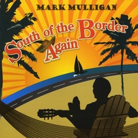 Mark Mulligan | South of the Border Again