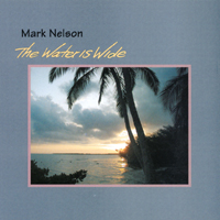 Mark Nelson | The Water Is Wide