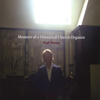 Mark Renner | Memoirs of a Distracted Church Organist