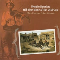 Mark Gardner & Rex Rideout | Frontier Favorites: Old-Time Music of the Wild West