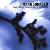 Mark Sonksen | Blue Visions: Compositions of 1995/1996