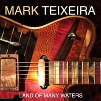 Mark Teixeira | Land of Many Waters