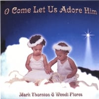 Mark Thornton | O Come Let Us Adore Him