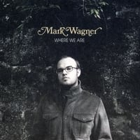 Mark Wagner | Where We Are