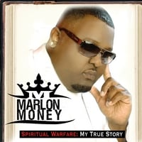 Marlon Money | Spiritual Warfare: My True Story