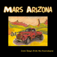 Mars Arizona | Love Songs from the Apocalypse