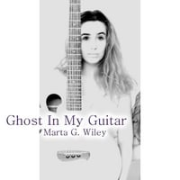 Marta Wiley | Ghost in my guitar