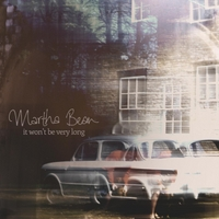 Martha Bean | It Won't Be Very Long