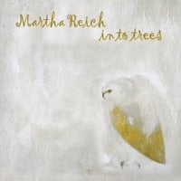 Martha Reich | In To Trees