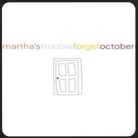 Martha's Trouble | Forget October