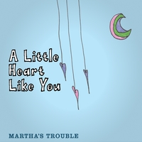 Martha's Trouble | A Little Heart Like You