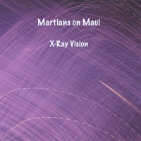 Martians on Maui | X-Ray Vision
