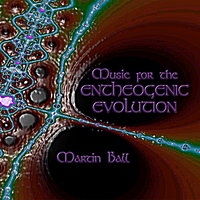 Martin Ball | Music for the Entheogenic Evolution