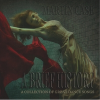 Martin Case | A Brief History (A Collection of Great Dance Songs)