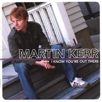 Martin Kerr | I Know You're Out Th