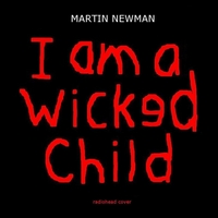 Martin Newman | I Am a Wicked Child