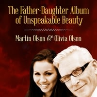 Martin Olson   & Olivia Olson | The Father-Daughter Album of Unspeakable Beauty