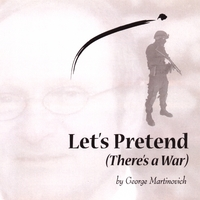George Martinovich | Let's Pretend (There's a War)