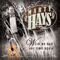 Marty Hays | Wish We Had Our Time Again