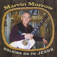 Marvin Morrow | Holding On to Jesus