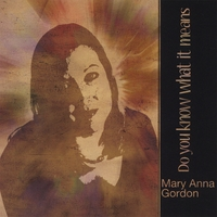 Mary Anna Gordon | Do You Know What It Means