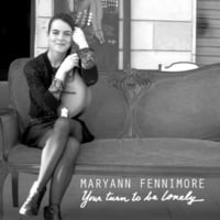 Maryann Fennimore | Your Turn to Be Lonely