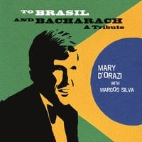 Mary D'Orazi | To Brasil and Bacharach: A Tribute (feat. Marcos Silva)