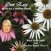 Mary Fran Cahill & The Dan Dance Trio + 1 | Over Easy