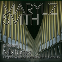 Maryliz Smith | Mixtures: Organ Works of the 20th & 21st Century