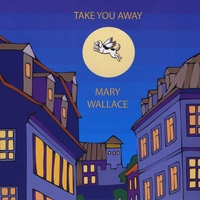 Mary Wallace | Take You Away