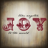 Tim Angsten | Joy to the World