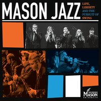 Mason Jazz | Life, Liberty and the Pursuit of Swing