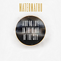 Matermathu | Ain't No Love in the Heart of the City