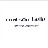 Matson Belle | Goodbye Juggernaut