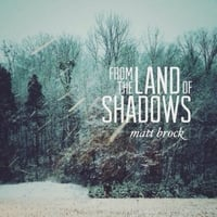 Matt Brock | From the Land of Shadows