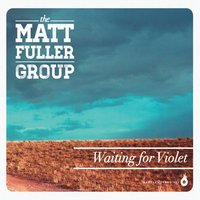 The Matt Fuller Group | Waiting for Violet