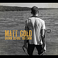 Matt Gold | Drown Before You Swim