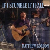Matthew Gordon | If I Stumble If I Fall